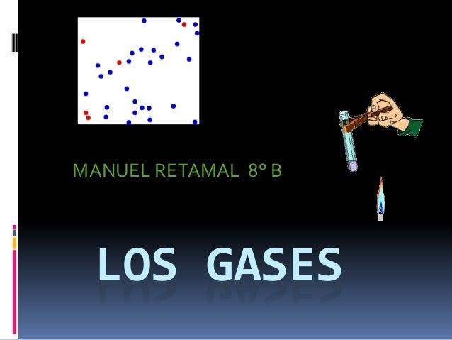 MANUEL RETAMAL 8° B  LOS GASES