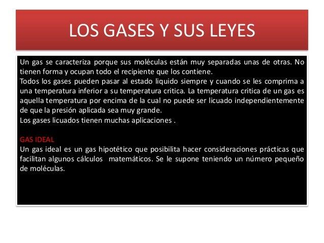 LOS GASES Y SUS LEYESUn gas se caracteriza porque sus moléculas están muy separadas unas de otras. Notienen forma y ocupan...