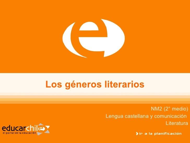 Los géneros literarios NM2 (2° medio) Lengua castellana y comunicación  Literatura