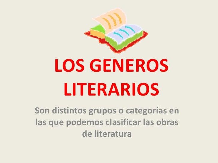 LOS GENEROS LITERARIOS <br />Son distintos grupos o categorías en las que podemos clasificar las obras de literatura <br />