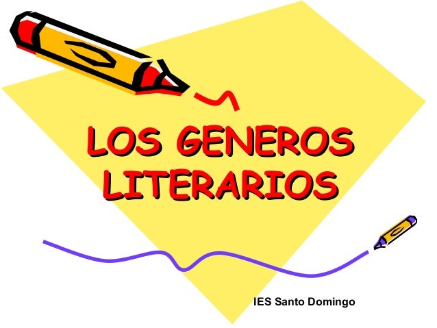 LOS GENEROSLOS GENEROS LITERARIOSLITERARIOS IES Santo Domingo