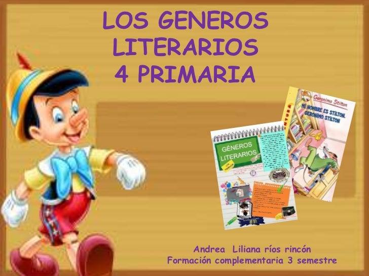 LOS GENEROS LITERARIOS4 PRIMARIA<br />Andrea  Liliana ríos rincón<br />Formación complementaria 3 semestre<br />