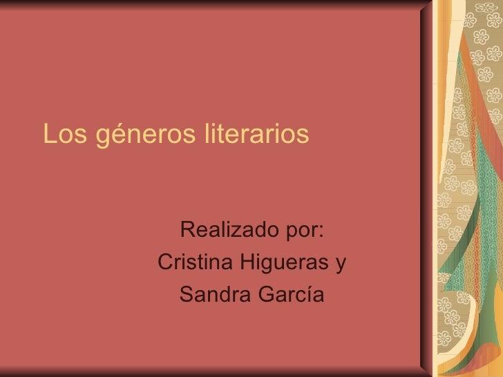 Los géneros literarios           Realizado por:         Cristina Higueras y           Sandra García