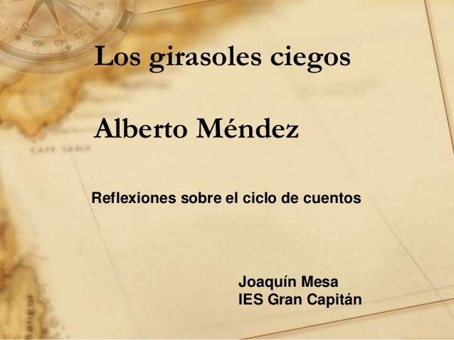 Los girasoles ciegos Alberto Méndez Joaquín Mesa IES Gran Capitán Reflexiones sobre el ciclo de cuentos
