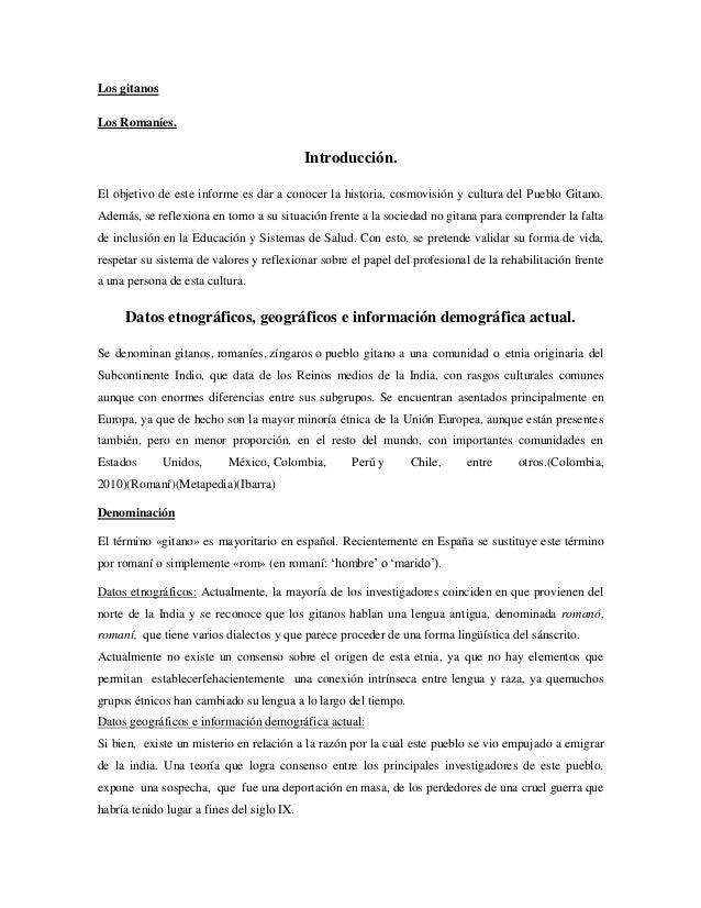 Los gitanosLos Romaníes.Introducción.El objetivo de este informe es dar a conocer la historia, cosmovisión y cultura del P...