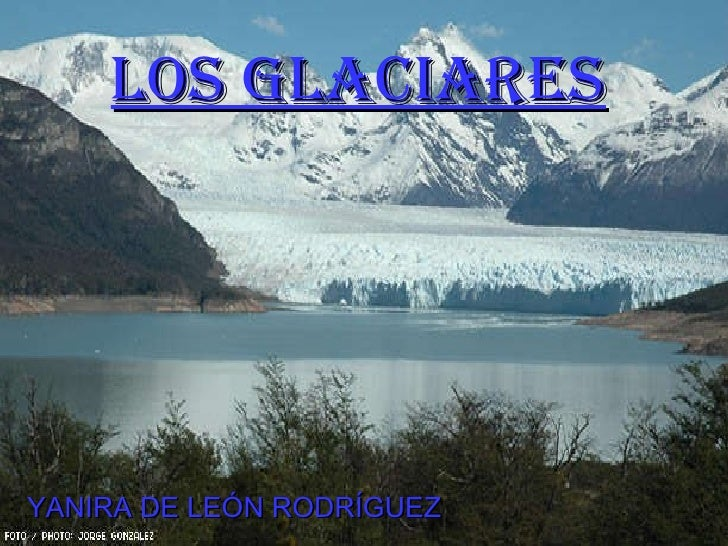 LOS GLACIARES YANIRA DE LEÓN RODRÍGUEZ