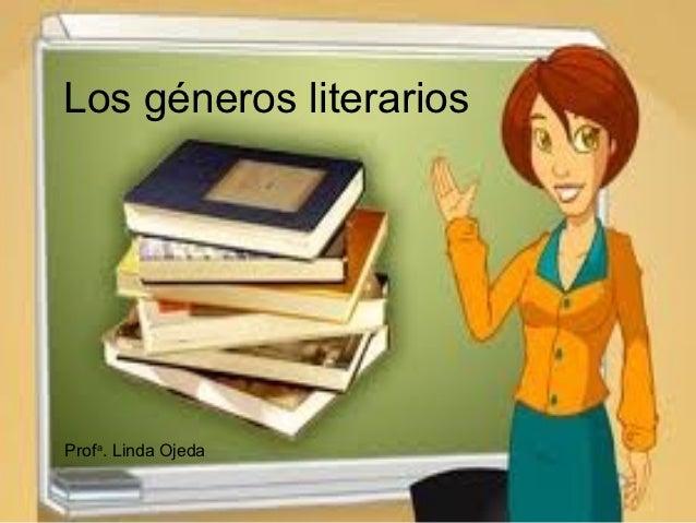 Los géneros literariosProfa. Linda Ojeda