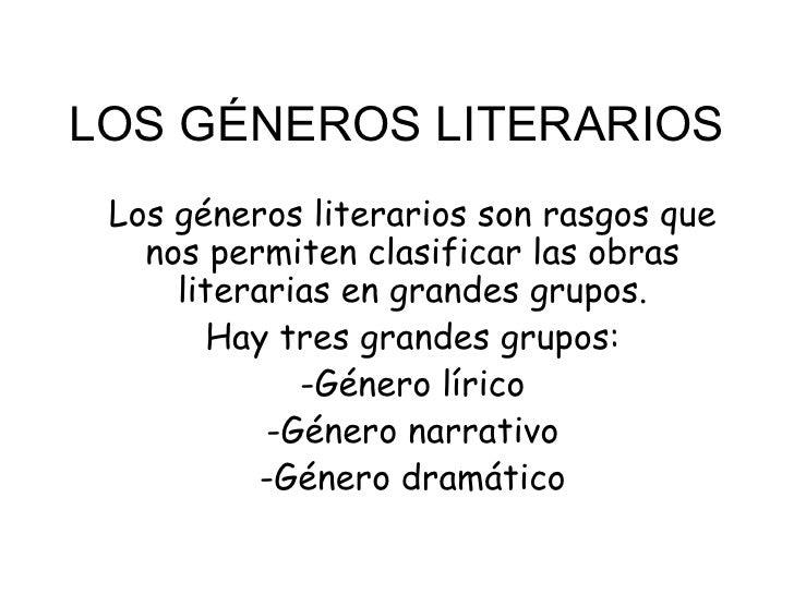 LOS GÉNEROS LITERARIOS Los géneros literarios son rasgos que   nos permiten clasificar las obras     literarias en grandes...