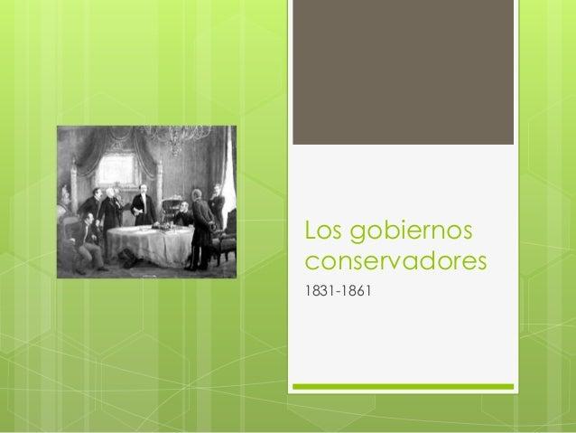 Los gobiernos  conservadores  1831-1861