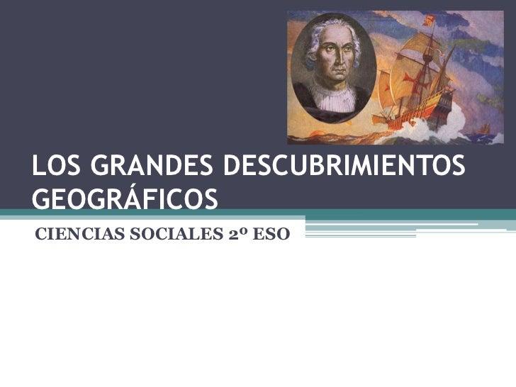 LOS GRANDES DESCUBRIMIENTOSGEOGRÁFICOSCIENCIAS SOCIALES 2º ESO