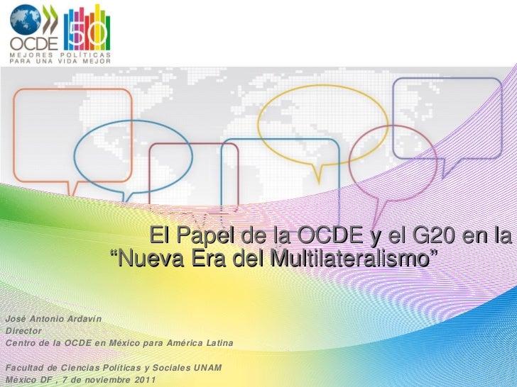 """El Papel de la OCDE y el G20 en la """"Nueva Era del Multilateralismo""""   José Antonio Ardavín Director Centro de la OCDE en M..."""