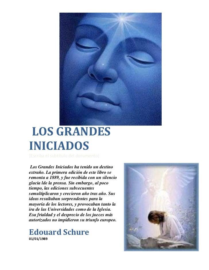 LOS GRANDESINICIADOS[Escriba el subtítulo del documento] Los Grandes Iniciados ha tenido un destinoextraño. La primera edi...