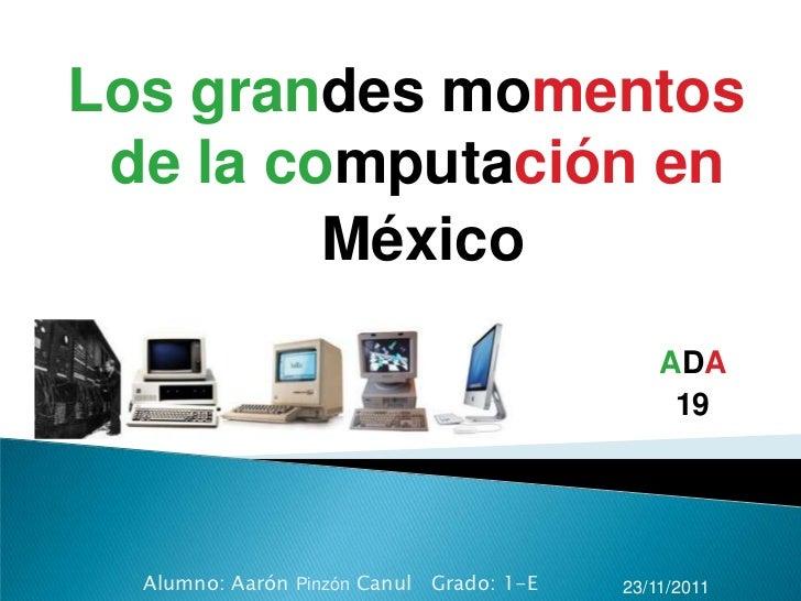 Los grandes momentos de la computación en         México                                              ADA                 ...