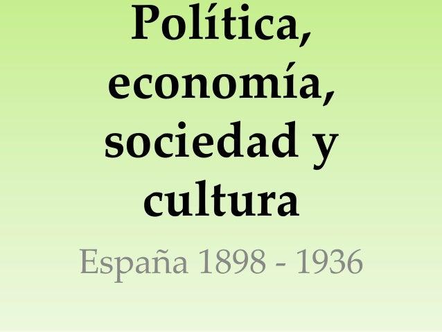 Política,economía,sociedad yculturaEspaña 1898 - 1936