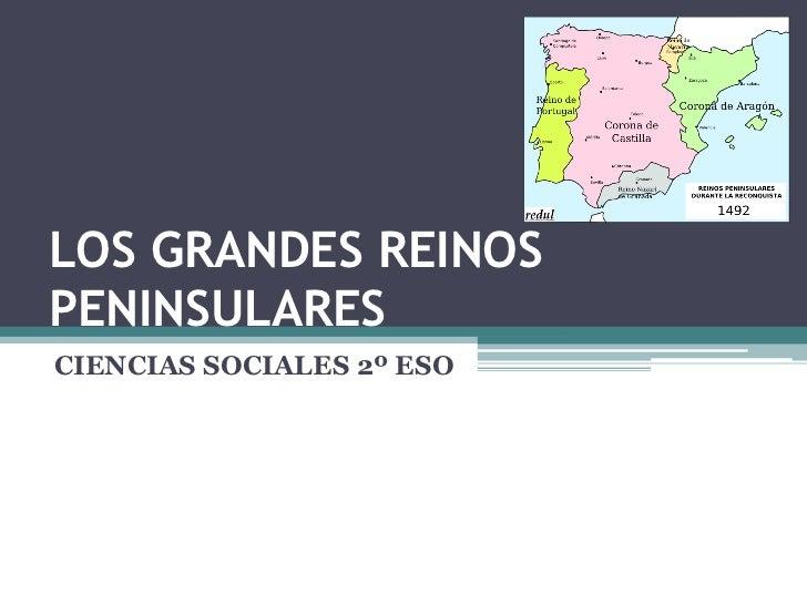 LOS GRANDES REINOSPENINSULARESCIENCIAS SOCIALES 2º ESO