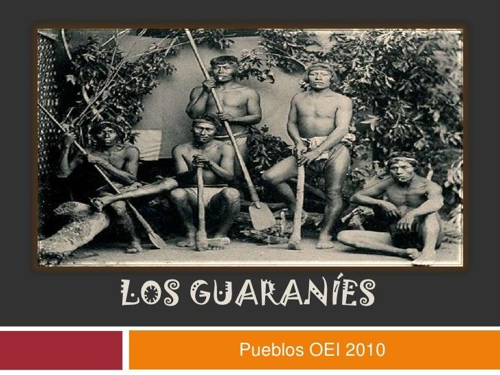 LOS GUARANÍES<br />Pueblos OEI 2010<br />