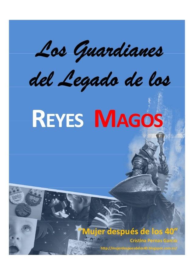 """Los Guardianes del Legado de los g  REYES MAGOS  """"Mujerdespuésdelos40"""" CristinaPernasGarcía http://mujerdespuesdelos..."""