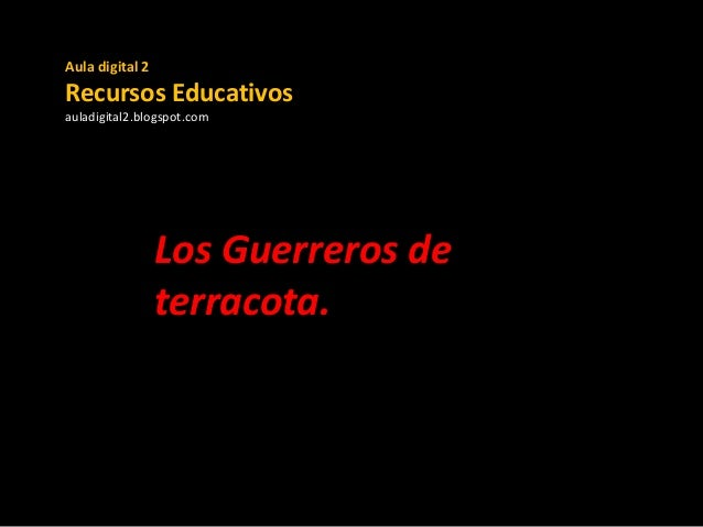 Aula digital 2  Recursos Educativos auladigital2.blogspot.com  Los Guerreros de terracota.