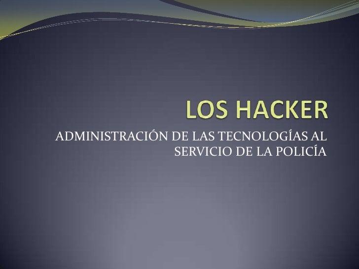 ADMINISTRACIÓN DE LAS TECNOLOGÍAS AL               SERVICIO DE LA POLICÍA