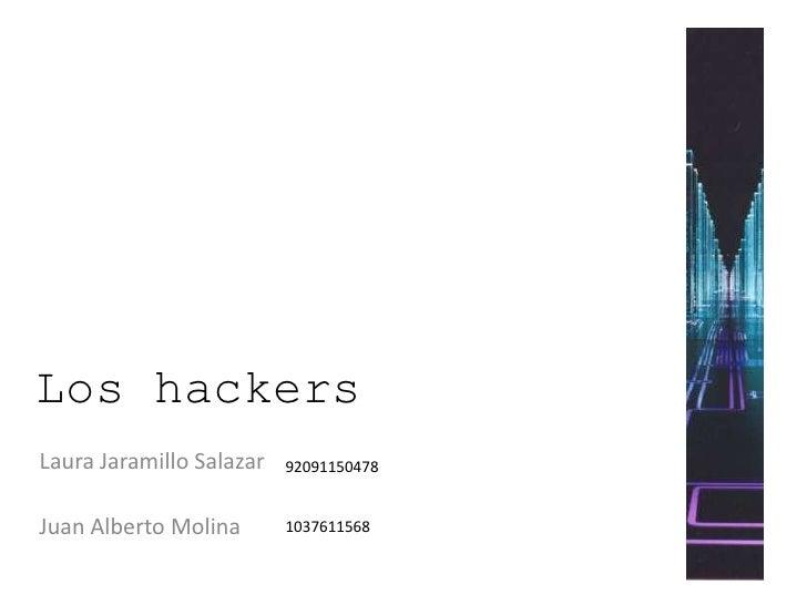 Los hackers<br />Laura Jaramillo Salazar<br />Juan Alberto Molina<br />92091150478<br />1037611568<br />