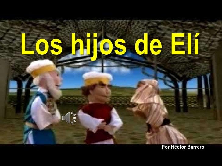 Los hijos de Elí            Por Héctor Barrero