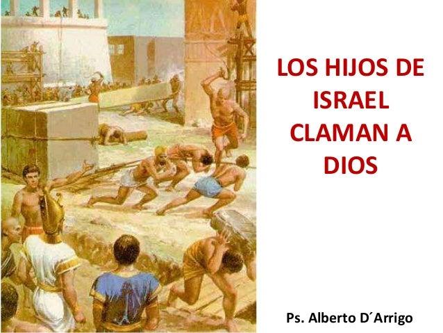LOS HIJOS DE ISRAEL CLAMAN A DIOS  Ps. Alberto D´Arrigo