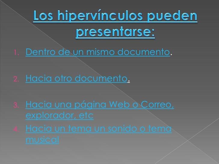 1.   Dentro de un mismo documento.2.   Hacia otro documento.3. Hacia una página Web o Correo,   explorador, etc4. Hacia un...