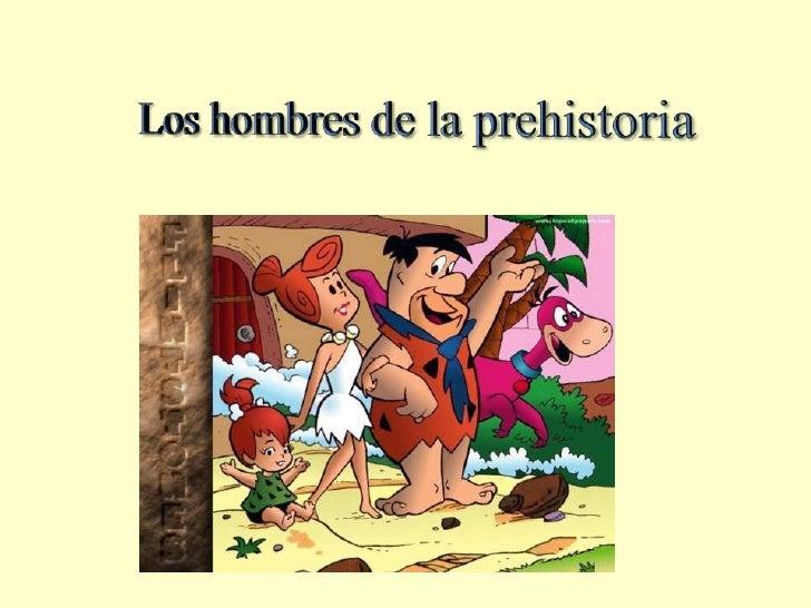 Los hombres de la prehistoria<br />
