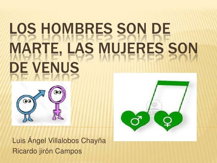 LOS HOMBRES SON DEMARTE, LAS MUJERES SONDE VENUSLuis Ángel Villalobos ChayñaRicardo jirón Campos