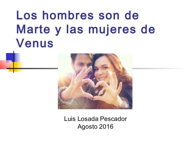 Los hombres son de Marte y las mujeres de Venus Luis Losada Pescador Agosto 2016