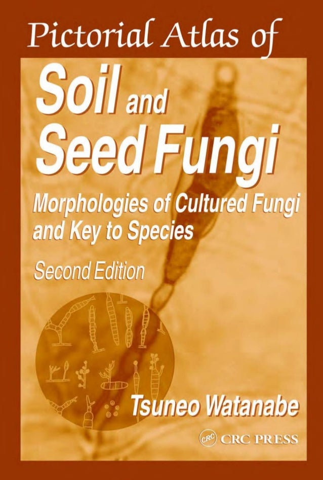 Pictorial Atlas ofSoil andSeed FungiMorphologies of Cultured Fungiand Key to SpeciesSecond Edition