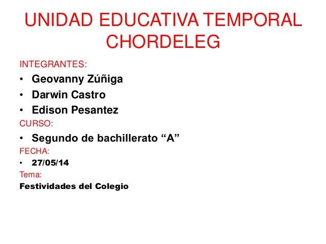 UNIDAD EDUCATIVA TEMPORAL CHORDELEG INTEGRANTES: • Geovanny Zúñiga • Darwin Castro • Edison Pesantez CURSO: • Segundo de b...