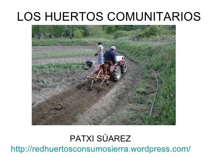 LOS HUERTOS COMUNITARIOS                PATXI SÚAREZhttp://redhuertosconsumosierra.wordpress.com/