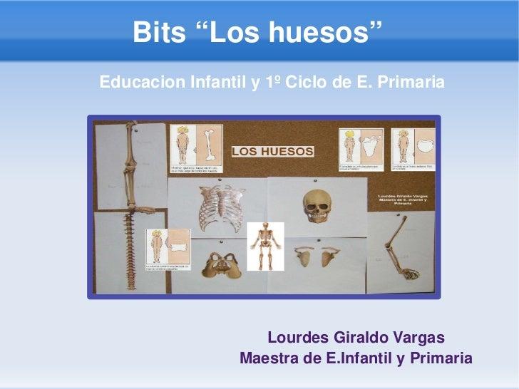 "Bits""Loshuesos""     EducacionInfantily1ºCiclodeE.Primaria                               LourdesGiraldoVargas  ..."