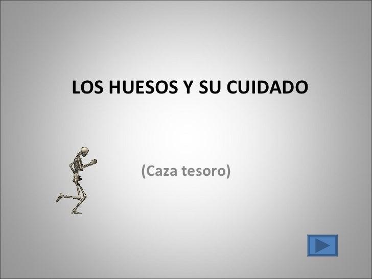 (Caza tesoro) LOS HUESOS Y SU CUIDADO
