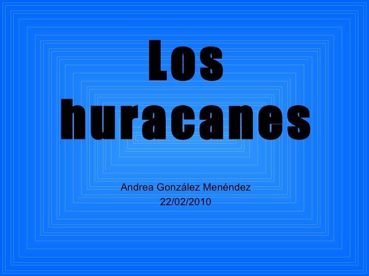 Los huracanes Andrea González Menéndez 22/02/2010