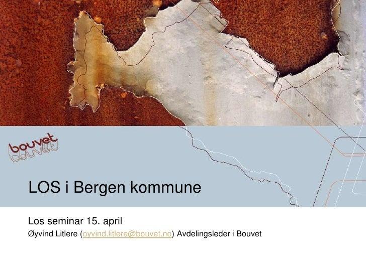 LOS i Bergen kommune Los seminar 15. april Øyvind Litlere (oyvind.litlere@bouvet.no) Avdelingsleder i Bouvet