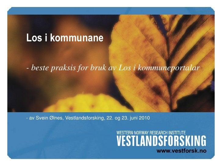 Los i kommunane  - beste praksis for bruk av Los i kommuneportalar     - av Svein Ølnes, Vestlandsforsking, 22. og 23. jun...