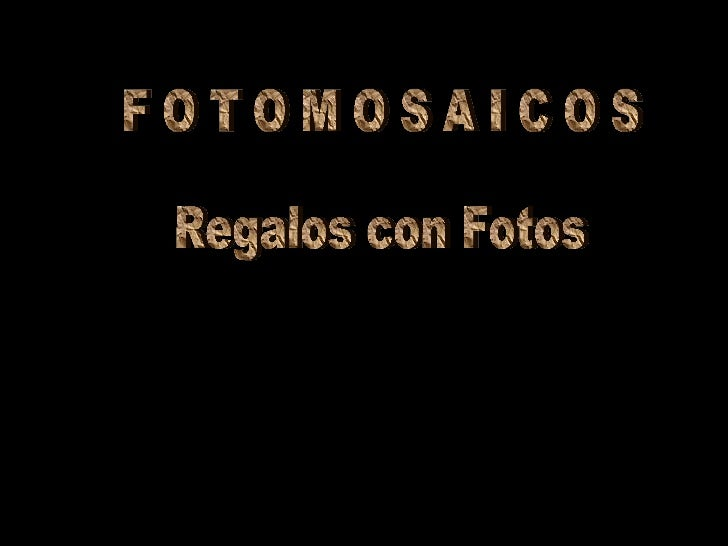 F O T O M O S A I C O S Regalos con Fotos