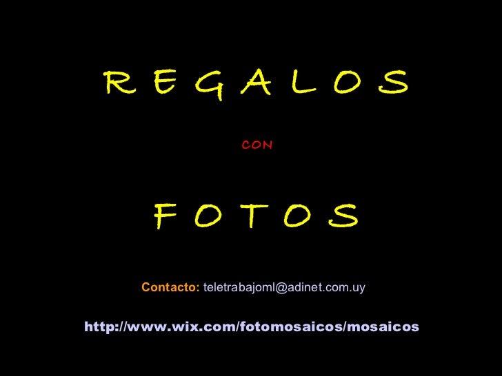 http://www.wix.com/fotomosaicos/mosaicos ea R E G A L O S CON F O T O S Contacto:   [email_address] adi