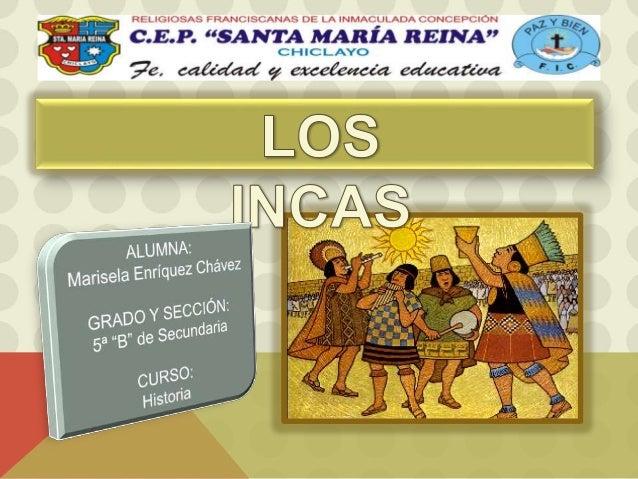 Los incas, fue una de las  más grandes civilizaciones  que florecieron en América  del Sur.  Del siglo XI al XVI d.C