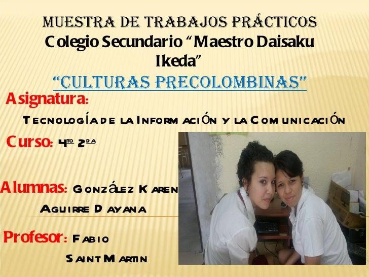 """MUESTRA DE TRABAJOS PRÁCTICOS      C olegio Secundario """" Maestro Daisaku                     Ikeda""""       """"CULTURAS PRECOL..."""