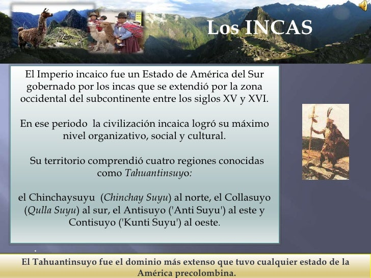 Los INCAS <br />El Imperioincaicofue un Estado de América del Sur gobernadopor los incasque se extendiópor la zona occiden...