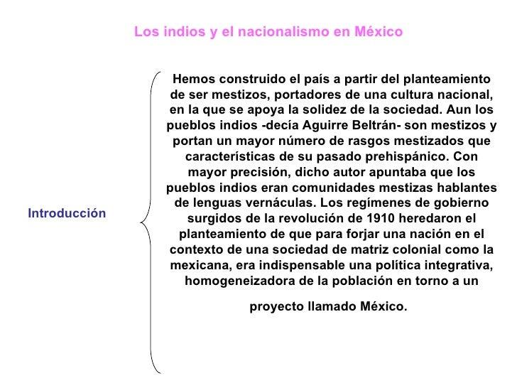 Los indios y el nacionalismo en México   Introducción  Hemos construido el país a partir del planteamiento de ser mestizos...