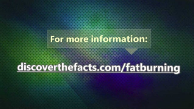 For m_ .   ; ínformationz     -¢~_-~'  discoverthefactscomzfatburning