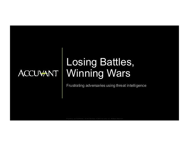 Proprietary  and Confidential.  Do Not Distribute. © 2014  Accuvant, Inc. All Rights Reserved. Losing Battles...