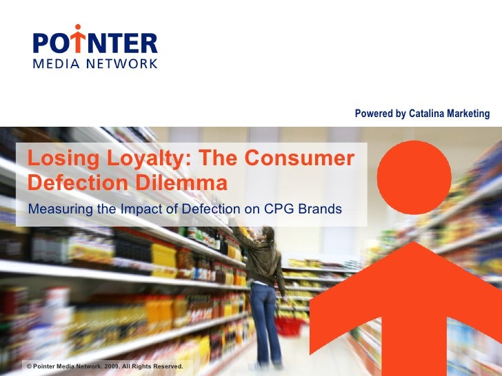 Powered by Catalina Marketing    Losing Loyalty: The Consumer Defection Dilemma Measuring the Impact of Defection on CPG B...