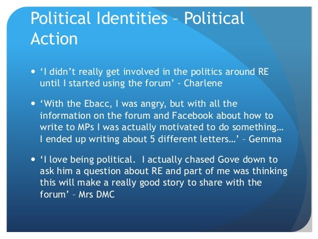 Political Identities – Political Action  'I didn't really get involved in the politics around RE until I started using th...