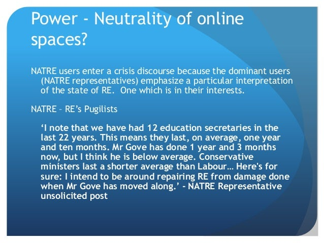 Power - Neutrality of online spaces? NATRE users enter a crisis discourse because the dominant users (NATRE representative...