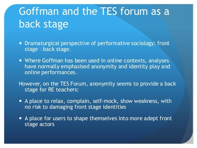 Goffman and the TES forum as a back stage  Dramaturgical perspective of performative sociology: front stage – back stage....